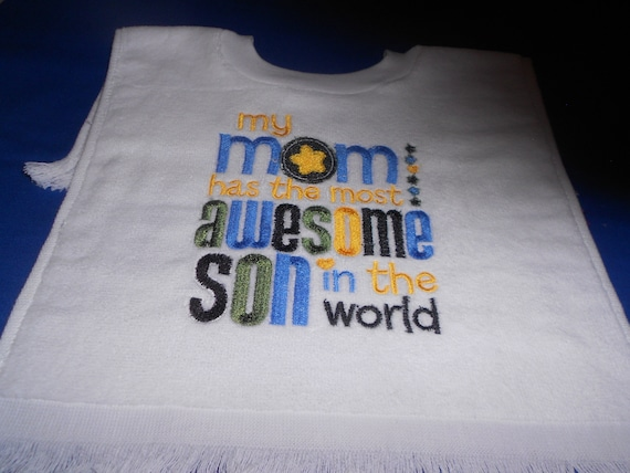 My Mom has the most awesome son over the head bib