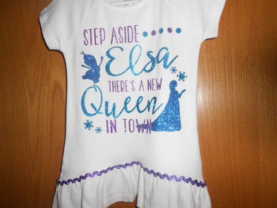 Step Aside Elsa theres a new Queen in town t Shirt