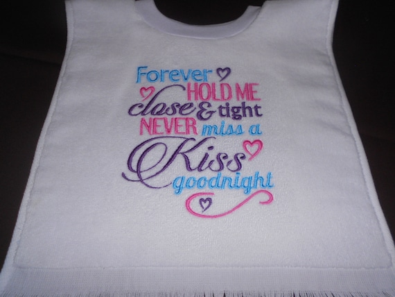 Forever hold me close and tight and never miss a kiss goodnight over the head bib