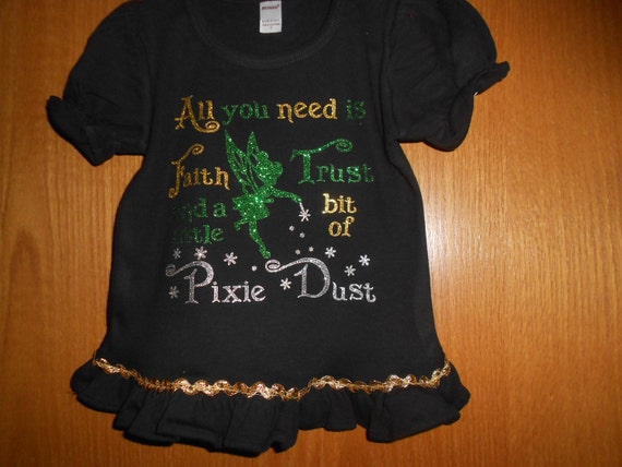 All I need is Faith Trust and a Little Pixie Dust Black Tshirt