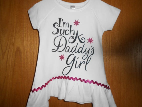 I'm such a Daddy's Girl t Shirt