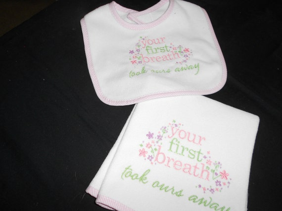 Your First Breath Took Ours Away  Bib and  Burp Set