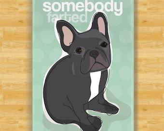 French Bulldog Magnet - Somebody Farted - Black French Bulldog Gifts Funny Dog Fridge Magnets