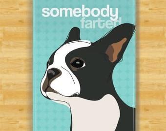 Boston Terrier Magnet - Somebody Farted - Boston Terrier Gifts Funny Dog Fridge Magnets