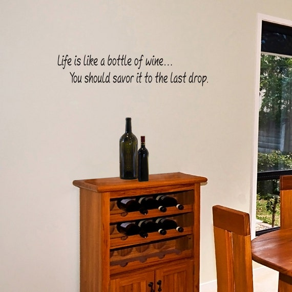 Kitchen Wine Decor Vinyl Wall Decal - Life is Like A Bottle of Wine You  Should Savor It to the Last Drop - Removable Vinyl Wall Art-Katazoom