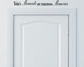 Wall Decals Wall Quote Wall Words Wall Sticker - Today's Moments are Tomorrows Memories