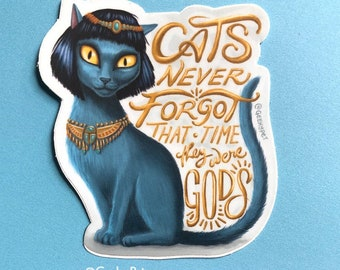 """Cats Never Forgot That Time They Were Gods - 3"""" square vinyl sticker for cat lovers"""