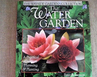 The Water Garden - A Practical Guide to Planning & Planting by Peter Robinson / Vintage Water Garden Book