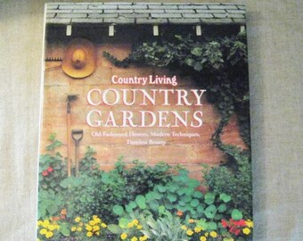 Country Living Country Gardens - Old Fashioned Flowers, Modern Techniques, Timeless Beauty / Vintage Gardening Book