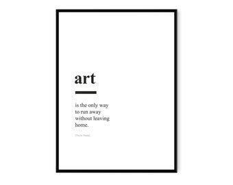 PRINTABLE Poster. Art is the only way to run away without leaving home, Quote Poster, Typography poster, Minimalist Scandinavian Poster