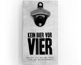 Wandflaschenöffner - Kein Bier vor Vier (Jahre) - mit Magnet