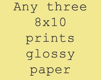 Any Three 8x10 Prints on Glossy Paper