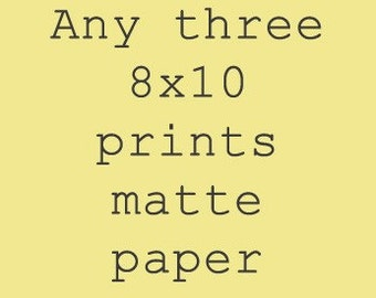 Any Three 8x10 Prints on Matte Paper