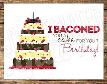 Bacon Cake Birthday Card - I Baconed you a cake for your Birthday! - Bacon, Sweets, Cake, Bake, Baker, Pig, Bacon Lover, Birthday Cake,
