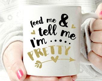 Feed me and tell me I'm pretty  Coffee Mug, Fashion Mug, Gift for Her, Sassy Mug, Glamour Mug, Chic, glitter cup