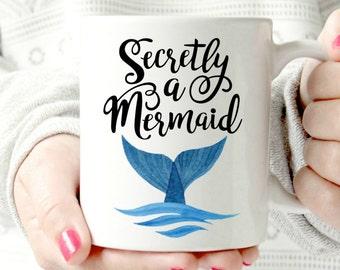 secretly a Mermaid. Kinda pissed i'm not a mermaid.mermaid mug.mermaid life.mugs with sayings.- Ceramic Mug - Funny Coffee cup - Funny Mug