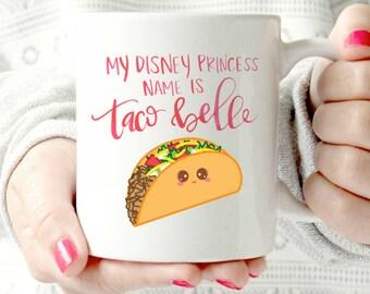My disney princess name is Taco Belle. funny mug. Disney Princess- Ceramic Mug