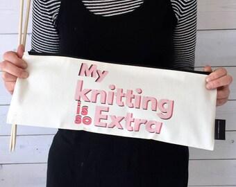 My Knitting Is So Extra | Knitting Needle Bag | Knitting Gift | Gift For Knitters | Knitting Zip Bag | Knitting Needle Storage