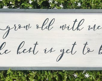 Made to order Grow old with me, the best is yet to be wood sign