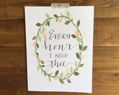 Every Hour I Need Thee Hand Written Calligraphy Print Digital Download Size 8 x 10