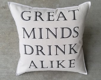 Great Minds Drink Alike - Statement Pillow
