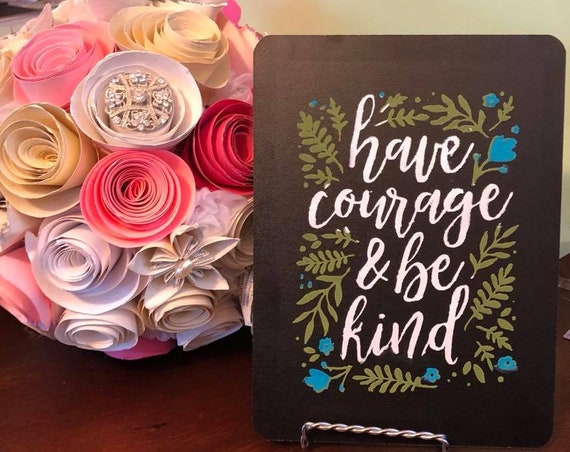 Have Courage and Be Kind Chalk Couture Silkscreened Sign, Stand included, 6 x 8 chalkboard, cinderella quote, chalkology paste products,
