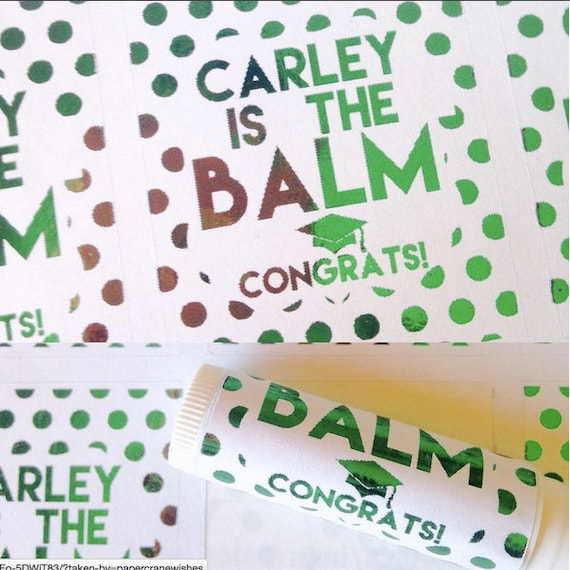 "Graduation ""(name of choice) is the Balm, congrats"", lip balm labels various designs, graduation favors, class of 2016, class of 2017"