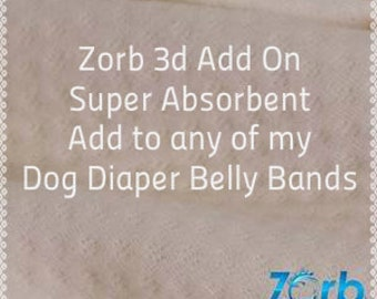ZORB 3D Add On,  Add 2 Layers of Heavy Duty Zorb 3D to any of my Dog Diaper Belly Bands