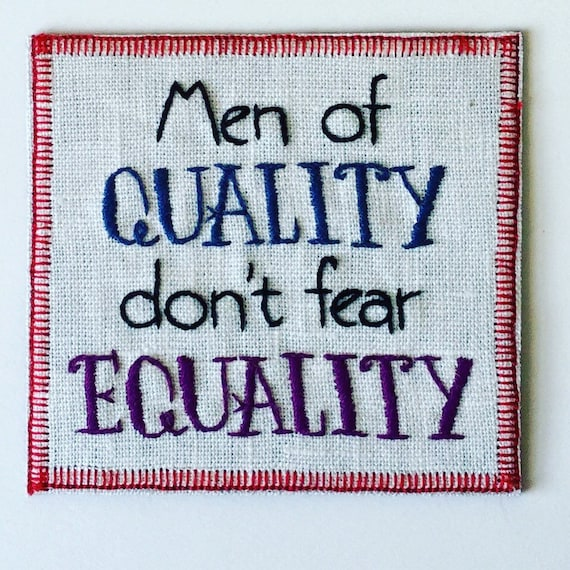 Men of Quality Don't  Fear Equality Hand Embroidered Sew-On Patch, Resist, Feminist, Girl Power, Hand Embroidered