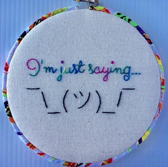 I'm Just Saying Hand Embroidered Hoop Art, Quirky Phrase, Sayings, Whimsical, Hand Embroidered