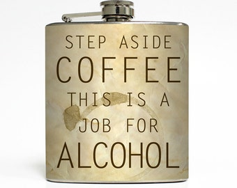 Step Aside Coffee This Is A Job for Alcohol Liquor Flask Funny Birthday Men Birthday Gift - Stainless Steel 6 oz Alcohol Hip Flask LC-1359