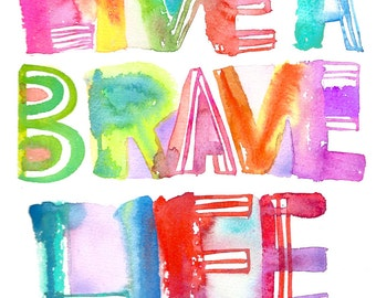 LIVE A BRAVE LIFE wall art print