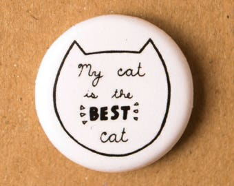 My cat is the best cat 1 inch button/badge, cat lovers, cute accessories, cat badge, cute cat badge, cat pins, funny pins, humor pin
