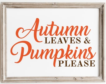 Printable Fall Thanksgiving Decor Sign and SVG File. Autumn Leaves and Pumpkins Please. Inspirational Autumn Instant Download & Print Decor