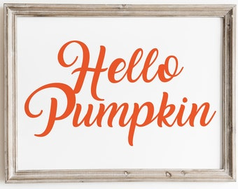 Printable Fall Thanksgiving Decor Sign and SVG File. Hello Pumpkin. Inspirational Autumn Saying Instant Download and Print Home Wall Decor