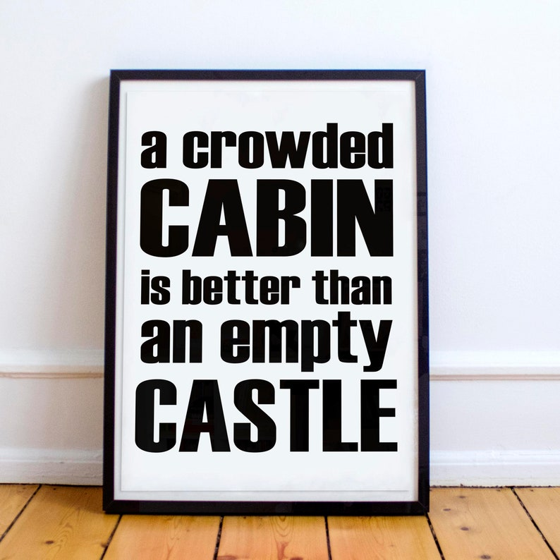 A crowded cabin is better than an empty castle. Inspirational image 0
