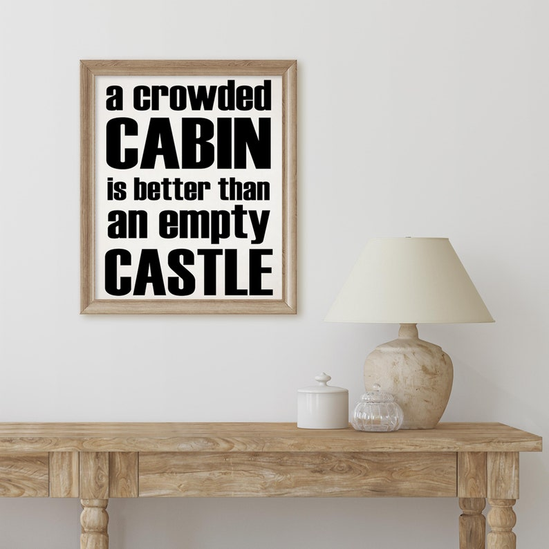 Printable A Crowded Cabin Is Better Than an Empty Castle Sign image 0