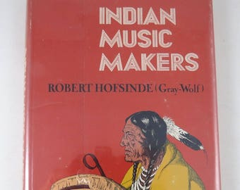 INDIAN MUSIC MAKERS, Vintage Book Native American Living, Hofsinde Gray Wolf, Morrow Juniors Books, Illustrated, Chippewa Ojibwa
