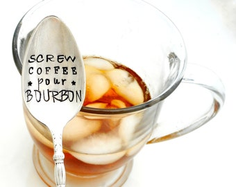 screw COFFEE pour BOURBON Hand Stamped Spoon.  Coffee now Whiskey Later. Tea Now Whisky later. Stamped Teaspoon. The ORIGINAL Stamped Spoons