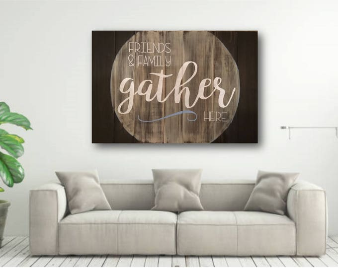 Friends and Family Gather Here Wood Sign