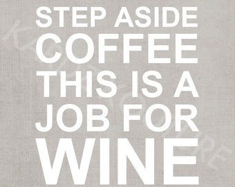 """Typography Print """"Step aside coffee this is a job for wine"""" - Size 8x10"""