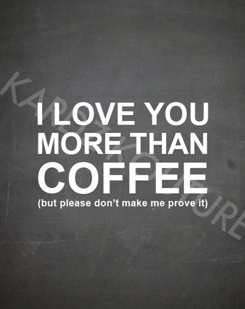 Typography Chalkboard  Print I love you more than coffee image 0