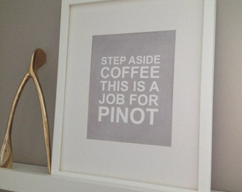 """Typography Print """"Step aside coffee this is a job for pinot"""" - Size 8x10"""