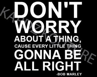 """Typography Print """"Don't worry about a thing, cause every little thing gonna be all right"""" -Bob Marley - Size 8x10 - COLOUR BLACK"""