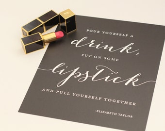 """Typography Print """"pour yourself a drink, put on some lipstick and pull yourself together - elizabeth taylor"""" -  Size 8x10 - BLACK"""