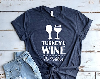 2f300109b Turkey and Wine No Politics Shirt - Fun Thanksgiving T Shirt - Cute Tgiving  Drinking T-Shirt - Turkey Day Funny Unisex Shirt XS - 3X