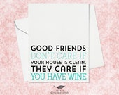 Funny Card for Best Friend - Good friends don't care if your house is clean, they care if you have wine.