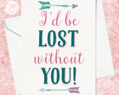I'd be Lost without You Valentine's Card - Best Friend Card - Boyfriend Card - Girlfriend Card - Card for Her - Card for Him