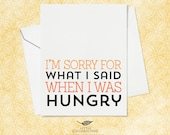 Funny I'm Sorry Card - I'm sorry for what I said when I was hungry