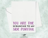 Best Friend Card - You are the scrunchie to my side ponytail